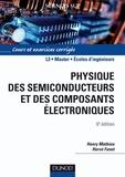 Henry Mathieu et Hervé Fanet - Physique des semiconducteurs et des composants électroniques - 6ème édition - Cours et exercices corrigés.