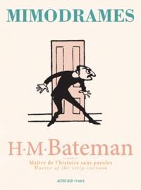 Henry Mayo Bateman - Mimodrames - H.M Bateman, Maître de l'histoire sans paroles.