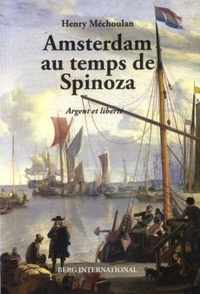 Henry Méchoulan - Amsterdam au temps de Spinoza - Argent et liberté.