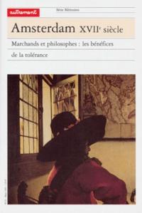 Henry Méchoulan et  Collectif - AMSTERDAM XVIIEME SIECLE. - Marchands et philosophes, les bénéfices de la tolérance.