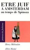Henry Méchoulan - Etre juif à Amsterdam au temps de Spinoza.