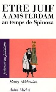 Henry Méchoulan et Henry Méchoulan - Etre juif à Amsterdam au temps de Spinoza.