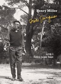 Henry Miller - Frère Jacques - Lettres à Frédéric Jacques Temple (1948-1980).