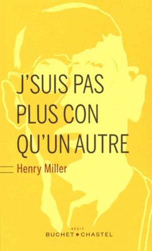 Henry Miller - J'suis pas plus con qu'un autre.