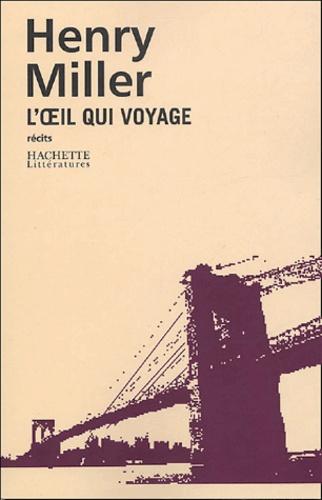 Henry Miller - L'oeil qui voyage.