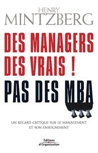 Henry Mintzberg - Des managers, des vrais ! Pas des MBA - Un regard critique sur le management et son enseignement.