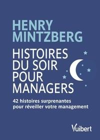 Henry Mintzberg - Histoires du soir pour managers - 42 histoires surprenantes pour réveiller votre management.