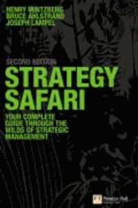 Henry Mintzberg et Bruce W. Ahlstrand - Strategy Safari - The Complete Guide Through the Wilds of Strategic Management.