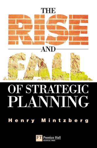 Henry Mintzberg - The Rise and Fall of Strategic Planning.