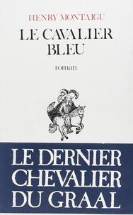 Henry Montaigu - Le Cavalier bleu.