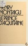 Henry Montaigu - Le Prince d'Aquitaine.