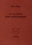 Henry Moore - Le sculpteur dans la société moderne.