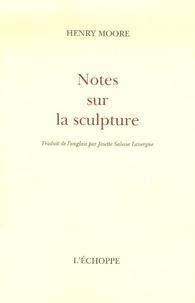 Henry Moore - Notes sur la sculpture.