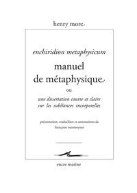 Henry More - Manuel de métaphysique - Une dissertation courte et claire sur les substances incorporelles.