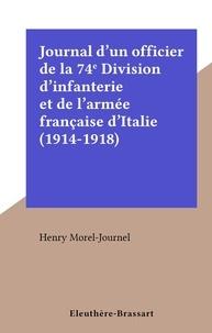 Henry Morel-Journel - Journal d'un officier de la 74e Division d'infanterie et de l'armée française d'Italie (1914-1918).