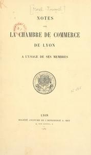 Henry Morel-Journel - Notes sur la Chambre de commerce de Lyon - À l'usage de ses membres.
