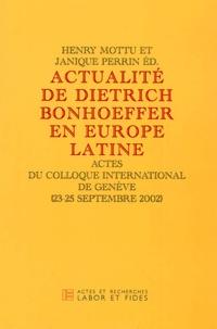 Henry Mottu et Janique Perrin - Actualité de Dietrich Bonhoeffer en Europe Latine - Actes du colloque international de Genève (23-25 septembre 2002).