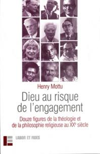 Henry Mottu - Dieu au risque de l'engagement - Douze figures de la théologie et de la philosophie religieuse au XXe siècle ; Suivi de la leçon d'adieu de l'auteur.