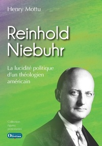 Henry Mottu - Reinhold Niebuhr la lucidité politique d'un théologien américain.