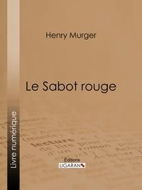 Henry Murger et  Ligaran - Le Sabot rouge.
