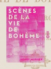 Henry Murger - Scènes de la vie de bohème.