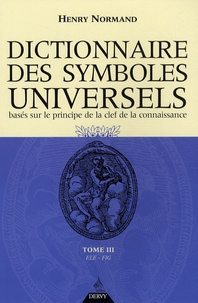Dictionnaire des symboles universels basés sur le principe de la clef de la connaissance- Tome 3, Ele-Fig - Henry Normand | Showmesound.org
