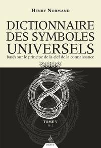 Dictionnaire des symboles universels basés sur le principe de la clef de la connaissance- Tome 5, H-Livre - Henry Normand |