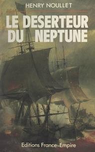 Henry Noullet - Le déserteur du Neptune.