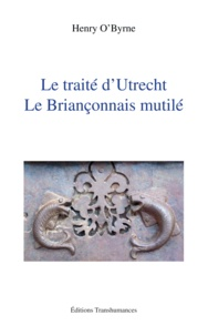 Henry O'Byrne - Le traité d'Utrecht : le Briançonnais mutilé.