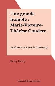 Henry Perroy - Une grande humble : Marie-Victoire-Thérèse Couderc - Fondatrice du Cénacle (1805-1885).