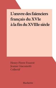 Henry-Pierre Fourest et Jeanne Giacomotti - L'œuvre des faïenciers français du XVIe à la fin du XVIIIe siècle.