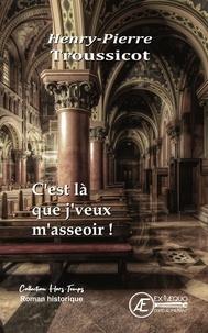 Téléchargez google books en ligne gratuitement C'est là que je veux m'asseoir  - Roman historique 9782378737863 (French Edition)
