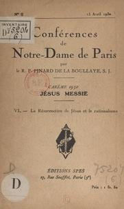 Henry Pinard de la Boullaye - Carême 1930, Jésus Messie (6). La résurrection de Jésus et le rationalisme.