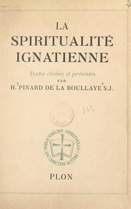 Henry Pinard de la Boullaye et Omer Englebert - La spiritualité ignatienne.