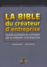 Henry Pironin et Patricia Braun - La bible du créateur d'entreprise - Guide pratique et complet de la création d'entreprise.