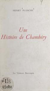 Henry Planche - Une histoire de Chambéry.