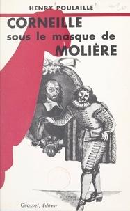 Henry Poulaille - Corneille sous le masque de Molière.