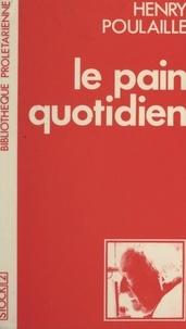 Henry Poulaille et Guy Bordes - Le pain quotidien.