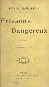 Henry Rabusson - Frissons dangereux.