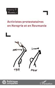 Henry Rammelt - Activistes protestataires en Hongrie et en Roumanie.