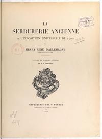 Henry René d'Allemagne et M.-P. Larivière - La serrurerie ancienne à l'Exposition universelle de 1900 - Extrait du rapport général de M.-P. Larivière.