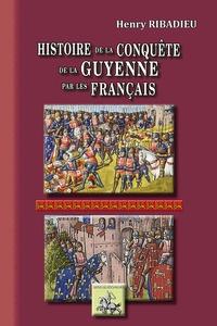 Lire des livres en ligne gratuits sans télécharger des livres complets Histoire de la conquête de la Guyenne par les Français  - Edition illustrée par Henry Ribadieu