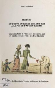 Henry Ricalens et Jean Sentou - Moissac, du début du règne de Louis XIII à la fin de l'Ancien Régime - Contribution à l'histoire économique et sociale d'une ville du Bas-Quercy.