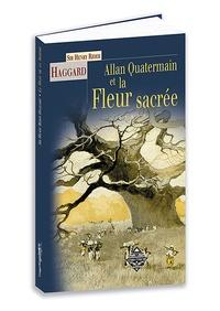 Henry Rider Haggard - Allan Quatermain et la fleur sacrée.