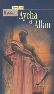 Henry Rider Haggard - Aycha et Allan.
