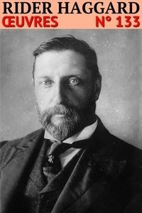 Henry Rider Haggard - Henry Rider Haggard - Oeuvres - Classcompilé n° 133.