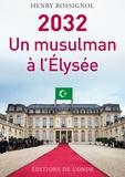 Henry Rossignol - 2032 Un musulman à l'Elysée.