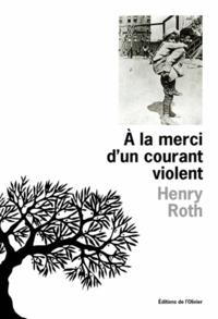 Henry Roth - A la merci d'un courant violent Tome 1 : Une étoile brille sur Mount Morris Park.