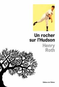 Henry Roth - A la merci d'un courant violent Tome 2 : Un rocher sur l'Hudson.