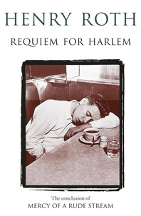 Henry Roth - Requiem For Harlem - Mercy Of A Rude Stream Volume 4 - 'A masterpiece, not remotely like anything else in American literature'.